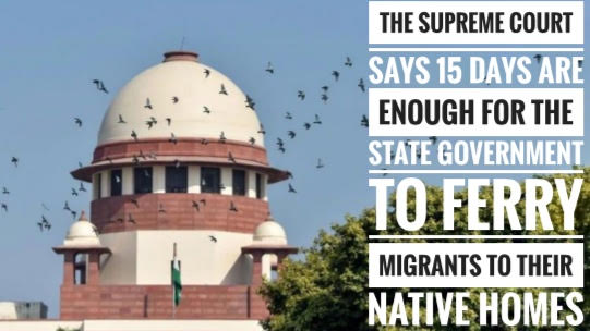 The Supreme court says 15 days are enough for the state government to ferry migrants to their native homes