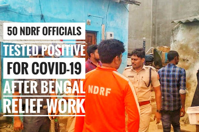 50 NDRF officials tested positive for Covid-19 after Bengal relief work